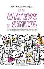 """Coperta cărții """"De la Waters la Similea"""". FOTO: EDITURA HUMANITAS"""